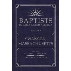Baptists in Early North America, Swansea, Massachusetts by William H. Brackney, 9780881464399.