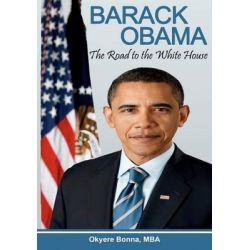 Barack Obama, The Road to the White House by Mba Okyere Bonna, 9781475115956.