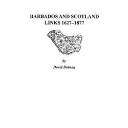Barbados and Scotland, Links 1627-1877 by David Dobson, 9780806352633.