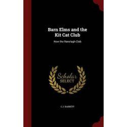 Barn Elms and the Kit Cat Club, Now the Ranelagh Club by C J Barrett, 9781297588303.