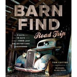 Barn Find Road Trip, 3 Guys, 14 Days and 1000 Lost Collector Cars Discovered by Tom Cotter, 9780760349403.