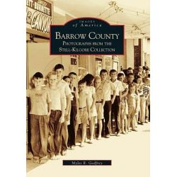 Barrow County:, Photographs from the Stell-Kilgore Collection by Myles Godfrey, 9780738506272.