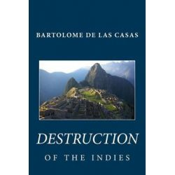 Bartolome de Las Casas, Destruction of the Indies by Bartolome De Las Casas, 9781451526998.