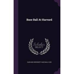 Base Ball at Harvard by Harvard University Base Ball Club, 9781342476777.