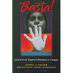 Basta!, Land and the Zapatista Rebellion in Chiapas by George A. Collier, 9780935028973.