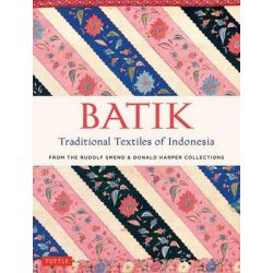 Batik, Traditional Textiles of Indonesia, From the Rudolf Smend & Donald Harper Collections by Rudolf Smend, 9780804846431.