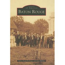 Baton Rouge, Images of America (Arcadia Publishing) by Sylvia Frank Rodrigue, 9780738554068.