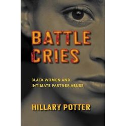 Battle Cries, Black Women and Intimate Partner Abuse by Hillary Potter, 9780814767290.