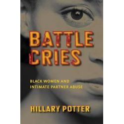 Battle Cries, Black Women and Intimate Partner Abuse by Hillary Potter, 9780814767306.