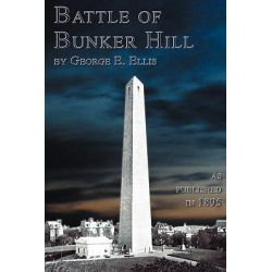 Battle Of Bunker Hill by George E. Ellis, 9781582184029.
