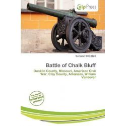 Battle of Chalk Bluff by Nethanel Willy, 9786200118486.