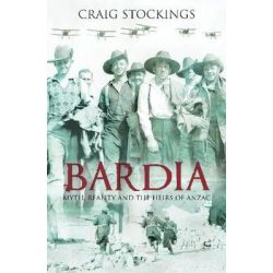 Bardia, Myth, Reality and the Heirs of Anzac by Craig Stockings, 9781921410253.