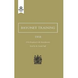 Bayonet Training 1918 by The General Staff, 9781847348678.