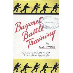 BAYONET BATTLE TRAINING A Realistic and Practical Series of Exercises on the Use of the Training Stick and Dummy by C.J. Twine, 9781847348111.