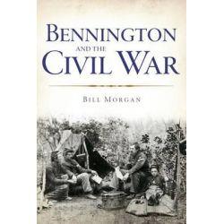 Bennington and the Civil War, Civil War by Bill Morgan, 9781626191716.