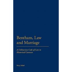 Bentham, Law and Marriage, A Utilitarian Code of Law in Historical Contexts by Mary Sokol, 9781441132932.