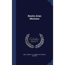 Benito Arias Montano by Aubrey F G (Aubrey Fitz Gerald) Bell, 9781298997937.