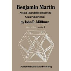 Benjamin Martin, Author, Instrument-Maker, and 'Country Showman' by J. R. Millburn, 9789401178846.