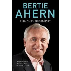 Bertie Ahern Autobiography by Bertie Ahern, 9780099539254.