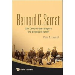 Bernard G. Sarnat, 20th Century Plastic Surgeon and Biological Scientist by Pete E. Lestrel, 9789812813176.