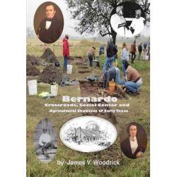 Bernardo, Crossroads, Social Center and Agricultural Showcase of Early Texas by James V Woodrick, 9781467909693.