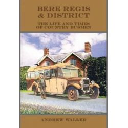 Bere Regis & District Motor Services, The Life and Times of Country Busmen by Andrew Waller, 9780946418855.