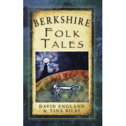 Berkshire Folk Tales, Folk Tales: United Kingdom by David England, 9780752467450.