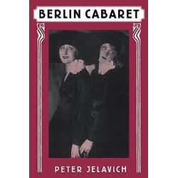 Berlin Cabaret, Studies in Cultural History by Peter Jelavich, 9780674067622.