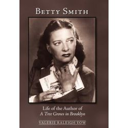 Betty Smith, Life of the Author of a Tree Grows in Brooklyn by Valerie Raleigh Yow, 9780982720707.