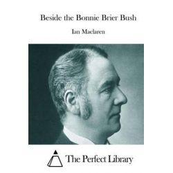 Beside the Bonnie Brier Bush by Ian MacLaren, 9781512073294.