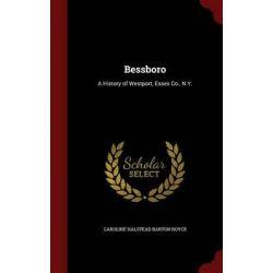 Bessboro, A History of Westport, Essex Co., N.Y. by Caroline Halstead Barton Royce, 9781298750037.