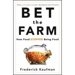 Bet the Farm, How Food Stopped Being Food by Frederick Kaufman, 9780470631928.