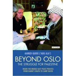 Beyond Oslo, the Struggle for Palestine, Inside the Middle East Peace Process from Rabin's Death to Camp David by Ahmed Qurie, 9781845119461.