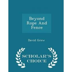 Beyond Rope and Fence - Scholar's Choice Edition by David Grew, 9781297030789.
