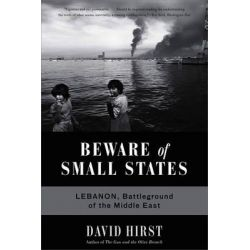 Beware of Small States, Lebanon, Battleground of the Middle East by David Hirst, 9781568586571.