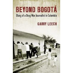 Beyond Bogota, Diary of a Drug War Journalist in Colombia by Garry Leech, 9780807061480.
