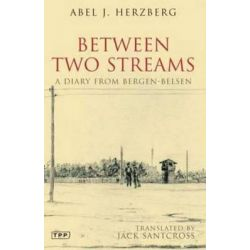 Between Two Streams, A Diary from Bergen-Belsen by Abel J. Herzberg, 9781845117504.