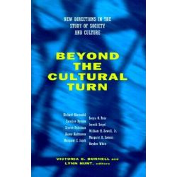 Beyond the Cultural Turn, New Directions in the Study of Society and Culture by Victoria E. Bonnell, 9780520216792.