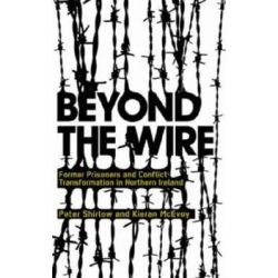 Beyond the Wire, Former Prisoners and Conflict Transformation in Northern Ireland by Peter Shirlow, 9780745326320.