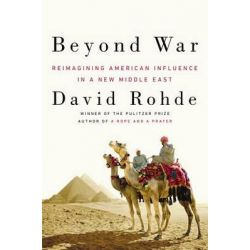 Beyond War, Reimagining American Influence in a New Middle East by David Rohde, 9780670026449.
