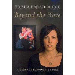Beyond the Wave, A Tsunami Survivor's Story by Trisha Broadbridge, 9781741148060.
