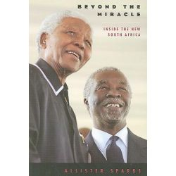 Beyond the Miracle, Inside the New South Africa by Allister Sparks, 9780226768595.