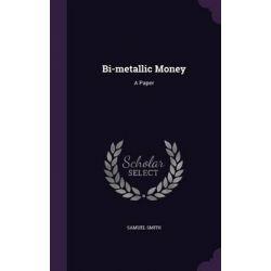 Bi-Metallic Money, A Paper by Samuel Smith, 9781342586940.