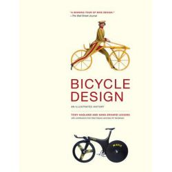 Bicycle Design, An Illustrated History by Tony Hadland, 9780262026758.