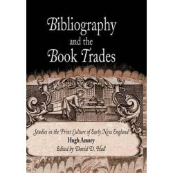Bibliography and the Book Trades, Studies in the Print Culture of Early New England by Hugh Amory, 9780812238372.