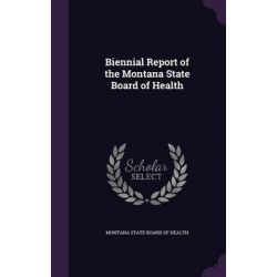 Biennial Report of the Montana State Board of Health by Montana State Board of Health, 9781342055057.