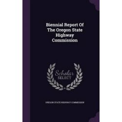 Biennial Report of the Oregon State Highway Commission by Oregon State Highway Commission, 9781342421647.