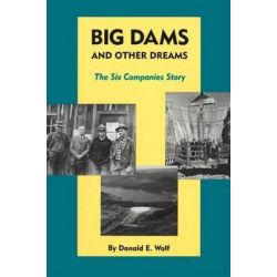 Big Dams and Other Dreams, The Six Companies Story by Donald E Wolf, 9780806141626.