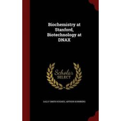 Biochemistry at Stanford, Biotechnology at Dnax by Sally Smith Hughes, 9781298633866.