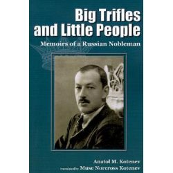 Big Trifles and Little People, Memoirs of a Russian Nobleman by Anatol M. Kotenev, 9781583487228.